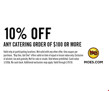 10% OFF ANY CATERING ORDER OF $100 OR MORE. Valid only at participating locations. Not valid with any other offer. One coupon per purchase.