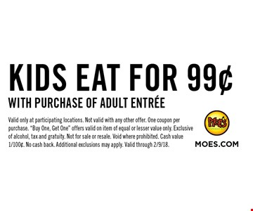 KIDS EAT FOR 99¢ WITH PURCHASE OF ADULT ENTR…E. Valid only at participating locations. Not valid with any other offer. One coupon per purchase.