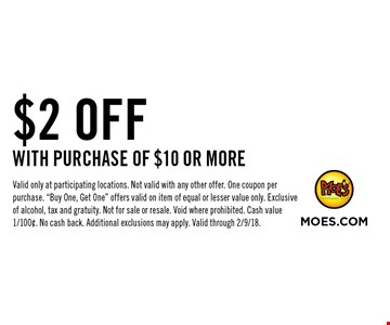 $2 OFF WITH PURCHASE OF $10 OR MORE. Valid only at participating locations. Not valid with any other offer. One coupon per purchase.