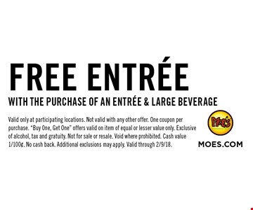 FREE ENTREE WITH THE PURCHASE OF AN ENTREE & LARGE BEVERAGE. Valid only at participating locations. Not valid with any other offer. One coupon per purchase.