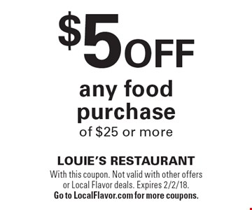 $5 Off any food purchase of $25 or more. With this coupon. Not valid with other offers or Local Flavor deals. Expires 2/2/18. Go to LocalFlavor.com for more coupons.