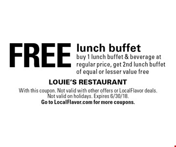 free lunch buffet. Buy 1 lunch buffet & beverage at regular price, get 2nd lunch buffet of equal or lesser value free. With this coupon. Not valid with other offers or LocalFlavor deals. Not valid on holidays. Expires 6/30/18. Go to LocalFlavor.com for more coupons.