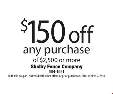 $150 off any purchase of $2,500 or more.With this coupon. Not valid with other offers or prior purchases. Offer expires 2/2/18.
