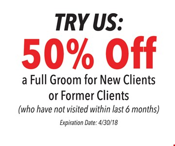 50% Off a full groom for new clients or former clients