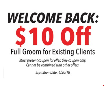 $10 Off full groom for existing clients