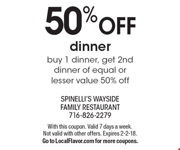 50% Off Dinner. Buy 1 dinner, get 2nd dinner of equal or lesser value 50% off. With this coupon. Valid 7 days a week. Not valid with other offers.  Expires 2-2-18. Go to LocalFlavor.com for more coupons.