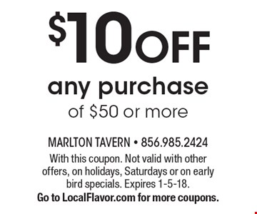$10 OFF any purchase of $50 or more. With this coupon. Not valid with other offers, on holidays, Saturdays or on early bird specials. Expires 1-5-18. Go to LocalFlavor.com for more coupons.