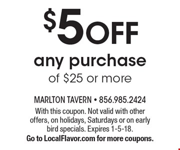 $5 OFF any purchase of $25 or more. With this coupon. Not valid with other offers, on holidays, Saturdays or on early bird specials. Expires 1-5-18. Go to LocalFlavor.com for more coupons.