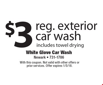 $3 reg. exterior car wash includes towel drying. With this coupon. Not valid with other offers or prior services. Offer expires 1/5/18.