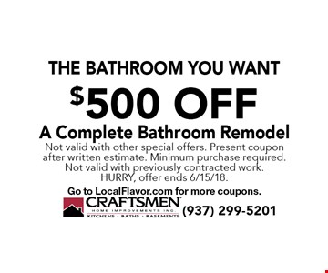 The Bathroom You Want $500 OffA Complete Bathroom Remodel. Not valid with other special offers. Present coupon after written estimate. Minimum purchase required. Not valid with previously contracted work. Hurry, offer ends 6/15/18. Go to LocalFlavor.com for more coupons.