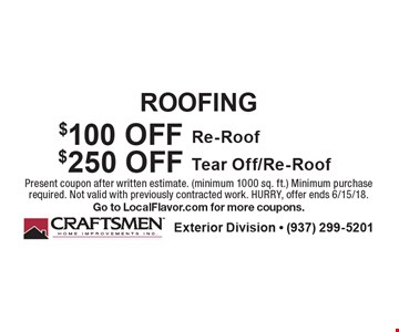 Roofing $100 Off Re-Roof. $250 Off Tear Off/Re-Roof. Present coupon after written estimate. (minimum 1000 sq. ft.) Minimum purchase required. Not valid with previously contracted work. Hurry, offer ends 6/15/18. Go to LocalFlavor.com for more coupons.