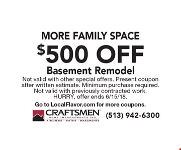 More Family Space. $500 off Basement Remodel. Not valid with other special offers. Present coupon after written estimate. Minimum purchase required. Not valid with previously contracted work. Hurry, offer ends 6/15/18. Go to LocalFlavor.com for more coupons.