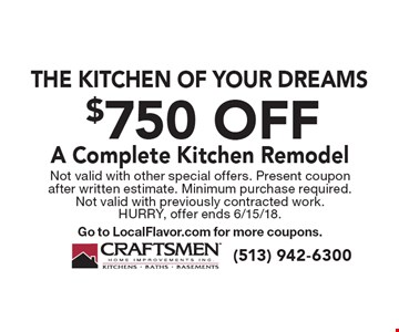 The kitchen of your dreams. $750 off A Complete Kitchen Remodel. Not valid with other special offers. Present coupon after written estimate. Minimum purchase required. Not valid with previously contracted work. Hurry, offer ends 6/15/18. Go to LocalFlavor.com for more coupons.