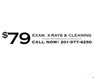 $79 Exam, X-Rays & Cleaning. For new patients. Cannot be combined with other offers. Call for details. Expires 6-8-18.