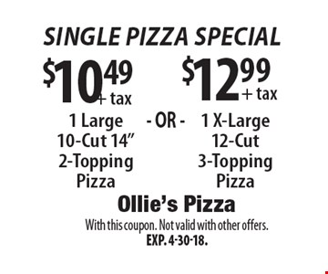 Single Pizza Special$10.49 + tax  1 Large 10-Cut 14