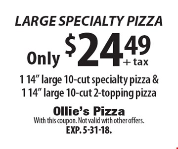 Large Specialty Pizza Only $24.49 + tax 1 14