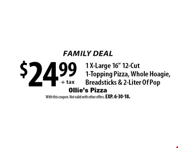Family Deal! $24.99 + tax: 1 X-Large 16