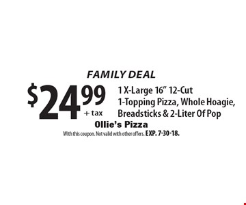 Family Deal: $24.99 + tax 1 x-large 16