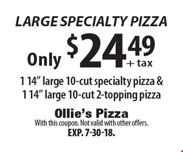 Large Specialty Pizza: only $24.49 + tax 1 14
