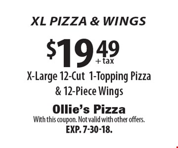 XL Pizza & Wings: $19.49 + tax x-large 12-cut 1-topping pizza & 12-piece wings. With this coupon. Not valid with other offers. Exp. 7-30-18.