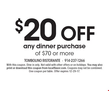 $20 Off any dinner purchase of $70 or more. With this coupon. Dine in only. Not valid with other offers or on holidays. You may also print or download this coupon from localflavor.com. Coupons may not be combined. One coupon per table. Offer expires 12-29-17.