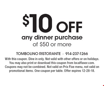 $10 Off any dinner purchase of $50 or more. With this coupon. Dine in only. Not valid with other offers or on holidays. You may also print or download this coupon from localflavor.com. Coupons may not be combined. Not valid on Prix Fixe menu, not valid on promotional items. One coupon per table. Offer expires 12-28-18.