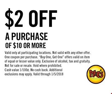 $2 Off A PURCHASEOF $10 OR MORE . Valid only at participating locations. Not valid with any other offer. One coupon per purchase.