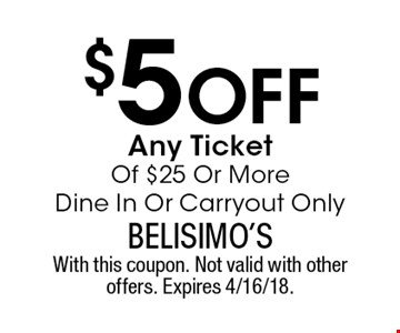 $5 Off Any Ticket Of $25 Or More. Dine In Or Carryout Only. With this coupon. Not valid with other offers. Expires 4/16/18.