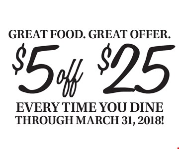 $5 off $25 purchase Every time you dine through March 31, 2018! With this card. Dine in only. Excludes alcohol and tax. Cannot be combined with other offers or discounts. Offer expires 3/31/18.