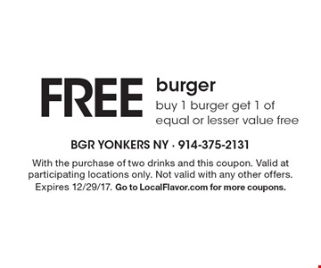 FREE burger buy 1 burger get 1 of equal or lesser value free. With the purchase of two drinks and this coupon. Valid at participating locations only. Not valid with any other offers. Expires 12/29/17. Go to LocalFlavor.com for more coupons.