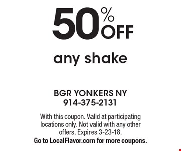 50% OFF any shake . With this coupon. Valid at participating locations only. Not valid with any other offers. Expires 3-23-18.Go to LocalFlavor.com for more coupons.