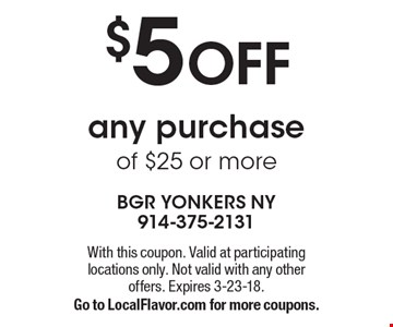 $5 OFF any purchase of $25 or more. With this coupon. Valid at participating locations only. Not valid with any other offers. Expires 3-23-18.Go to LocalFlavor.com for more coupons.