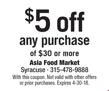 $5 off any purchase of $30 or more. With this coupon. Not valid with other offers or prior purchases. Expires 4-30-18.