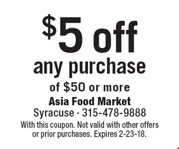 $5 off any purchase of $50 or more. With this coupon. Not valid with other offers or prior purchases. Expires 2-23-18.