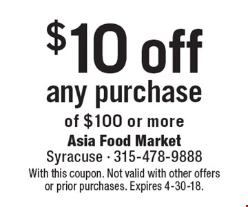 $10 off any purchase of $100 or more. With this coupon. Not valid with other offers or prior purchases. Expires 4-30-18.