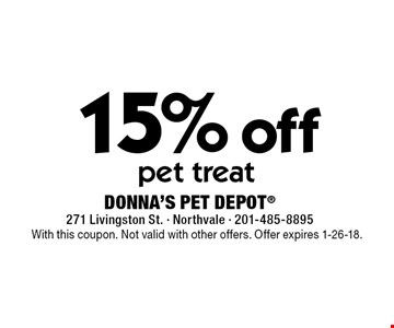 15% off pet treat. With this coupon. Not valid with other offers. Offer expires 1-26-18.
