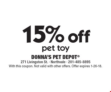 15% off pet toy. With this coupon. Not valid with other offers. Offer expires 1-26-18.