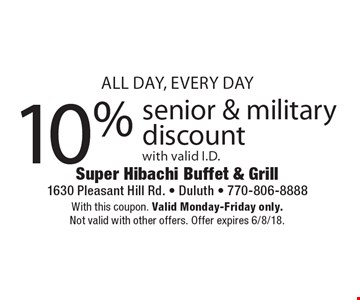 10% senior & military discount with valid I.D.. With this coupon. Valid Monday-Friday only. Not valid with other offers. Offer expires 6/8/18.