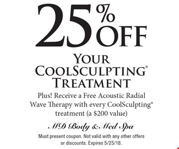 25% off Your CoolSculpting Treatment Plus! Receive a Free Acoustic Radial Wave Therapy with every CoolSculpting treatment (a $200 value). Must present coupon. Not valid with any other offers or discounts. Expires 5/25/18.