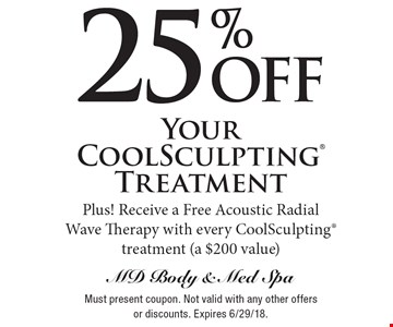 25% off Your CoolSculpting Treatment. Plus! Receive a Free Acoustic Radial Wave Therapy with every CoolSculpting treatment (a $200 value). Must present coupon. Not valid with any other offers or discounts. Expires 6/29/18.