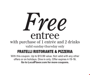 Free entree with purchase of 1 entree and 2 drinks. Valid sunday-thursday only. With this coupon. Up to $13.99 value. Not valid with any other offers or on holidays. Dine in only. Offer expires 4-19-18. Go to LocalFlavor.com for more coupons.