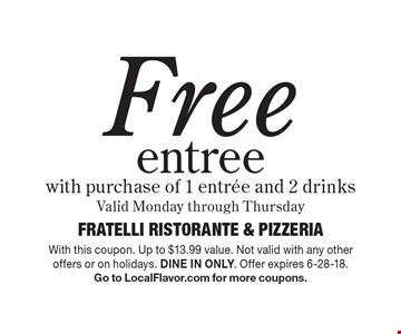Free entree with purchase of 1 entree and 2 drinks. Valid Monday through Thursday. With this coupon. Up to $13.99 value. Not valid with any other offers or on holidays. Dine in only. Offer expires 6-28-18. Go to LocalFlavor.com for more coupons.