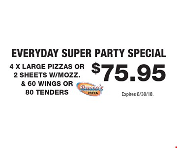 Everyday Super Party Special $75.95 4 X LARGE PIZZAS OR 2 SHEETS W/MOZZ. & 60 WINGS OR 80 TENDERS. Expires 6/30/18.