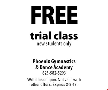 Free trial class, new students only. With this coupon. Not valid with other offers. Expires 3-9-18.