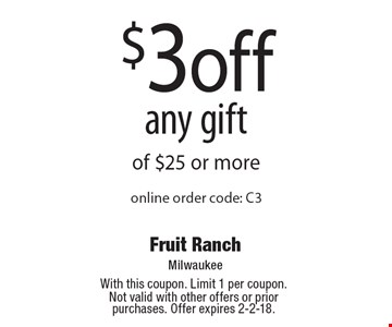 $3 off any gift of $25 or more. Online order code: C3. With this coupon. Limit 1 per coupon. Not valid with other offers or prior purchases. Offer expires 2-2-18.