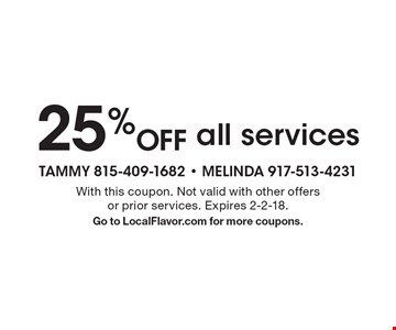 25% Off all services. With this coupon. Not valid with other offers or prior services. Expires 2-2-18. Go to LocalFlavor.com for more coupons.