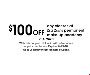 $100 Off any classes at Zsa Zsa's permanent make-up academy. With this coupon. Not valid with other offers or prior purchases. Expires 6-29-18. Go to LocalFlavor.com for more coupons.