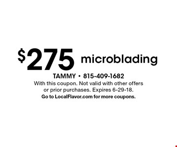 $275 microblading. With this coupon. Not valid with other offers or prior purchases. Expires 6-29-18. Go to LocalFlavor.com for more coupons.