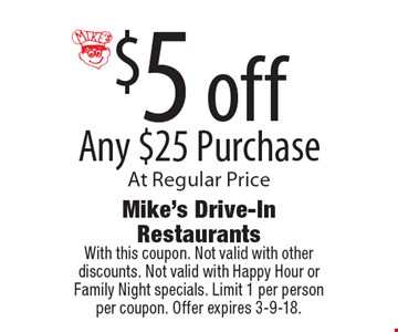 $5 off Any $25 Purchase At Regular Price. With this coupon. Not valid with other discounts. Not valid with Happy Hour or Family Night specials. Limit 1 per person per coupon. Offer expires 3-9-18.