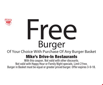 Free Burger Of Your Choice With Purchase Of Any Burger Basket. With this coupon. Not valid with other discounts. Not valid with Happy Hour or Family Night specials. Limit 2 free. Burger in Basket must be equal or greater priced burger. Offer expires 3-9-18.